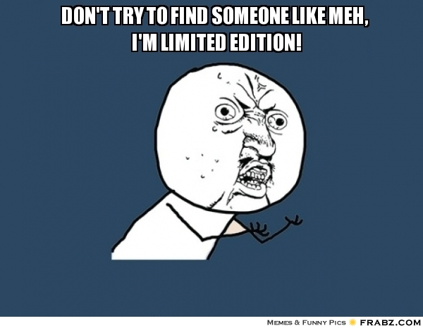 Frabz DONT- TRY- TO- FIND- SOMEONE- LIKE- MEH- IM- LIMITED- EDITION-3 Aa 29 D